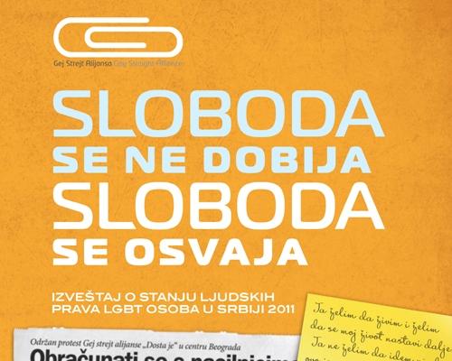 """""""Sloboda se ne dobija, sloboda se osvaja"""" – godišnji izveštaj o stanju ljudskih prava LGBT osoba u Srbiji za 2011. godinu"""